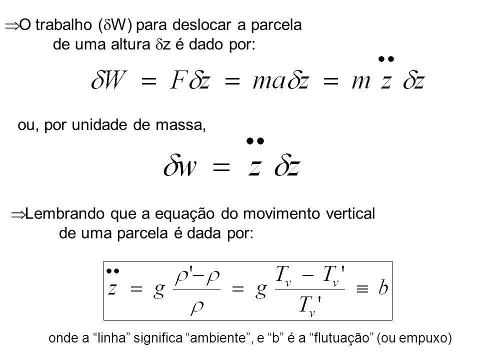 O trabalho (W) para deslocar a parcela de uma altura z é dado por: