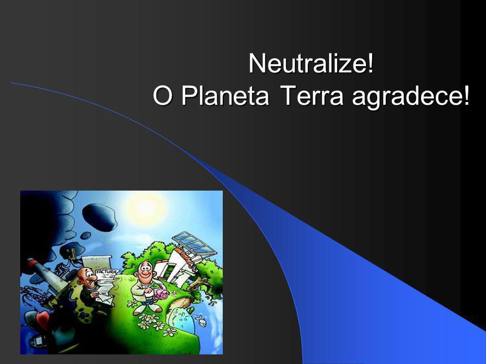 Neutralize! O Planeta Terra agradece!