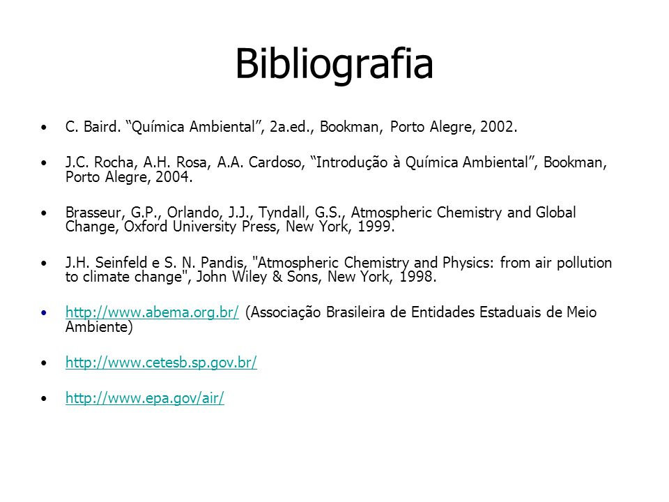 Bibliografia C. Baird. Química Ambiental , 2a.ed., Bookman, Porto Alegre, 2002.