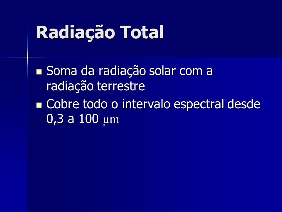 Radiação Total Soma da radiação solar com a radiação terrestre