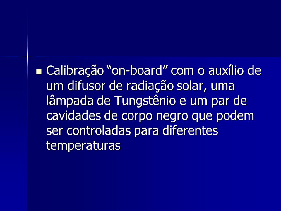 Calibração on-board com o auxílio de um difusor de radiação solar, uma lâmpada de Tungstênio e um par de cavidades de corpo negro que podem ser controladas para diferentes temperaturas