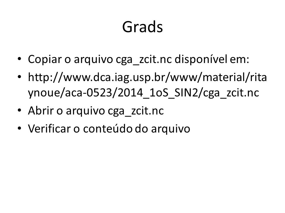 Grads Copiar o arquivo cga_zcit.nc disponível em:
