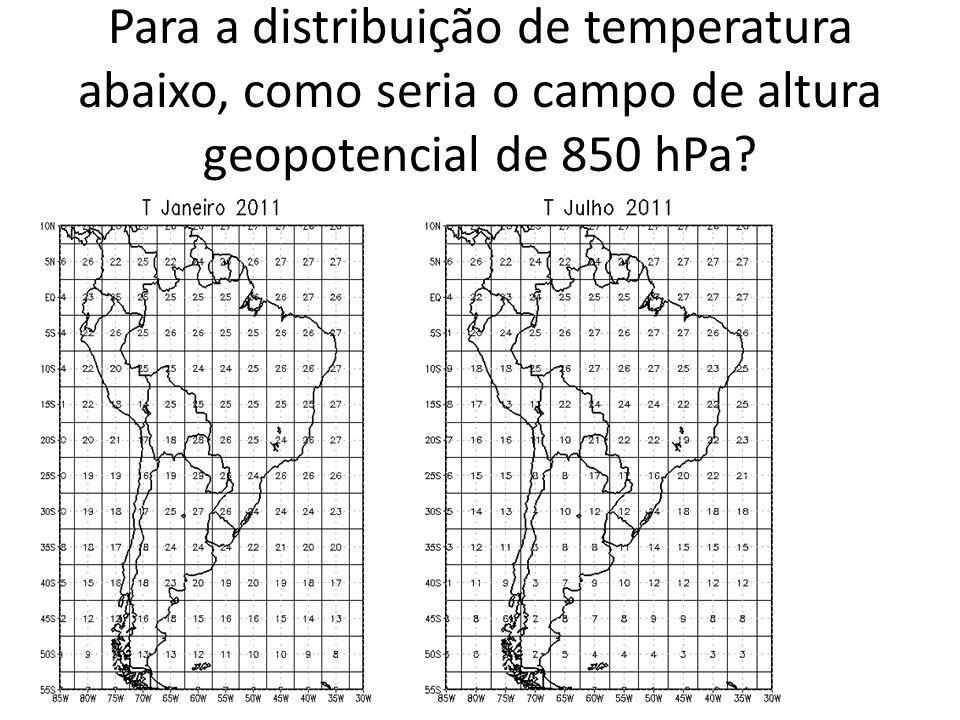Para a distribuição de temperatura abaixo, como seria o campo de altura geopotencial de 850 hPa