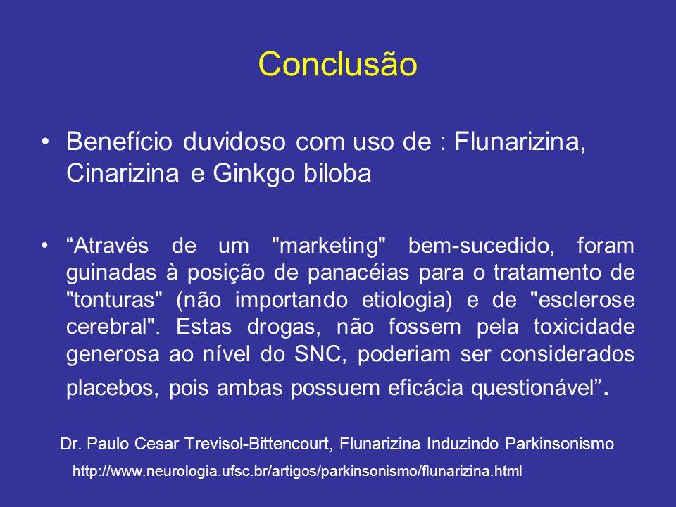 Conclusão Benefício duvidoso com uso de : Flunarizina, Cinarizina e Ginkgo biloba.