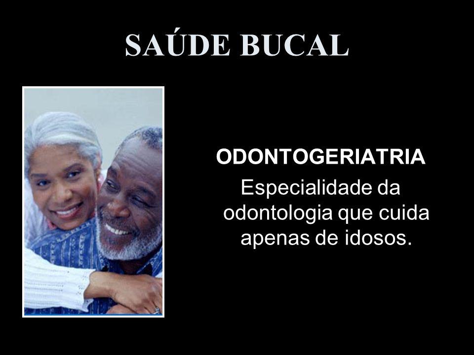 Especialidade da odontologia que cuida apenas de idosos.