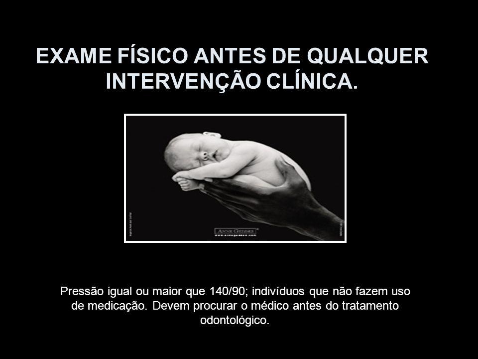EXAME FÍSICO ANTES DE QUALQUER INTERVENÇÃO CLÍNICA.