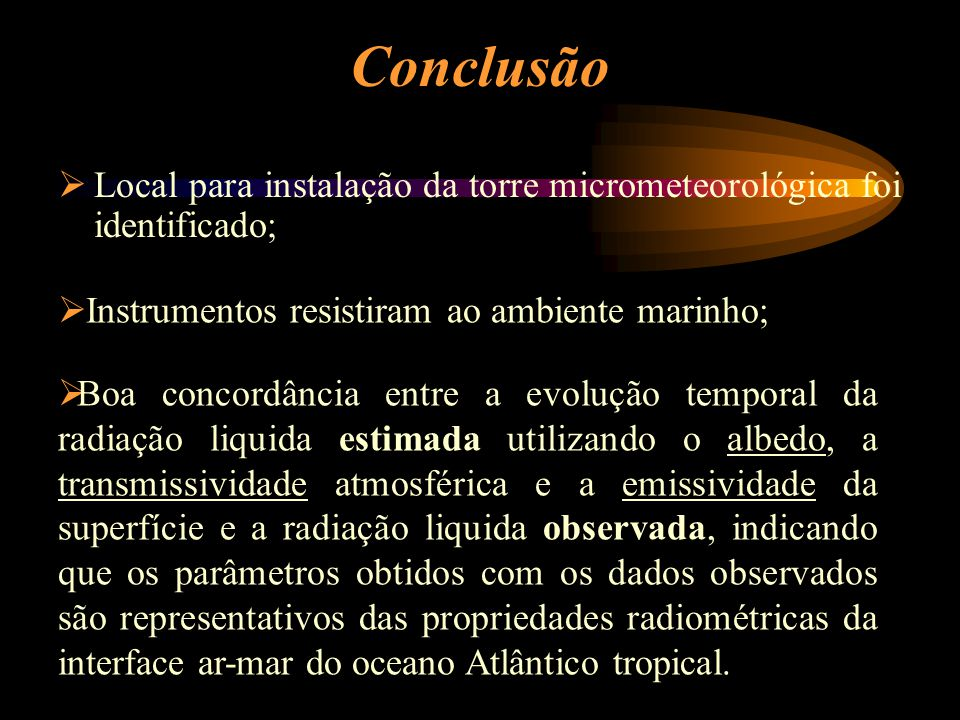 Conclusão Local para instalação da torre micrometeorológica foi identificado; Instrumentos resistiram ao ambiente marinho;