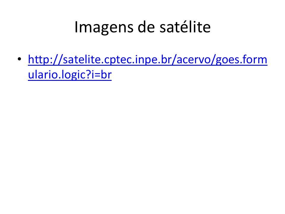 Imagens de satélite http://satelite.cptec.inpe.br/acervo/goes.formulario.logic i=br