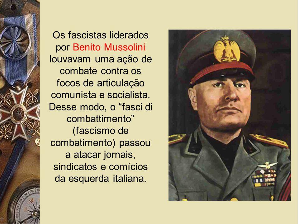 Os fascistas liderados por Benito Mussolini louvavam uma ação de combate contra os focos de articulação comunista e socialista.