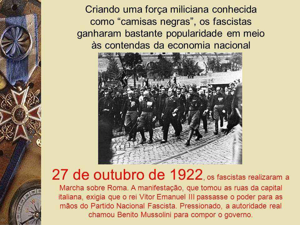 Criando uma força miliciana conhecida como camisas negras , os fascistas ganharam bastante popularidade em meio às contendas da economia nacional