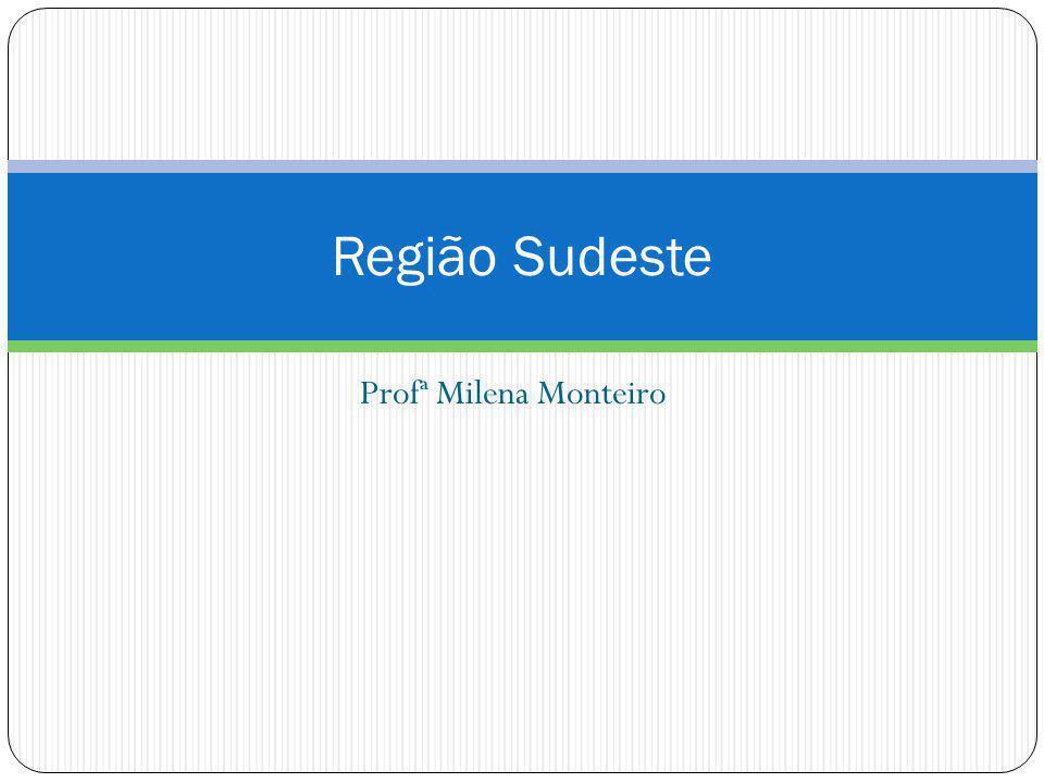 Região Sudeste Profª Milena Monteiro
