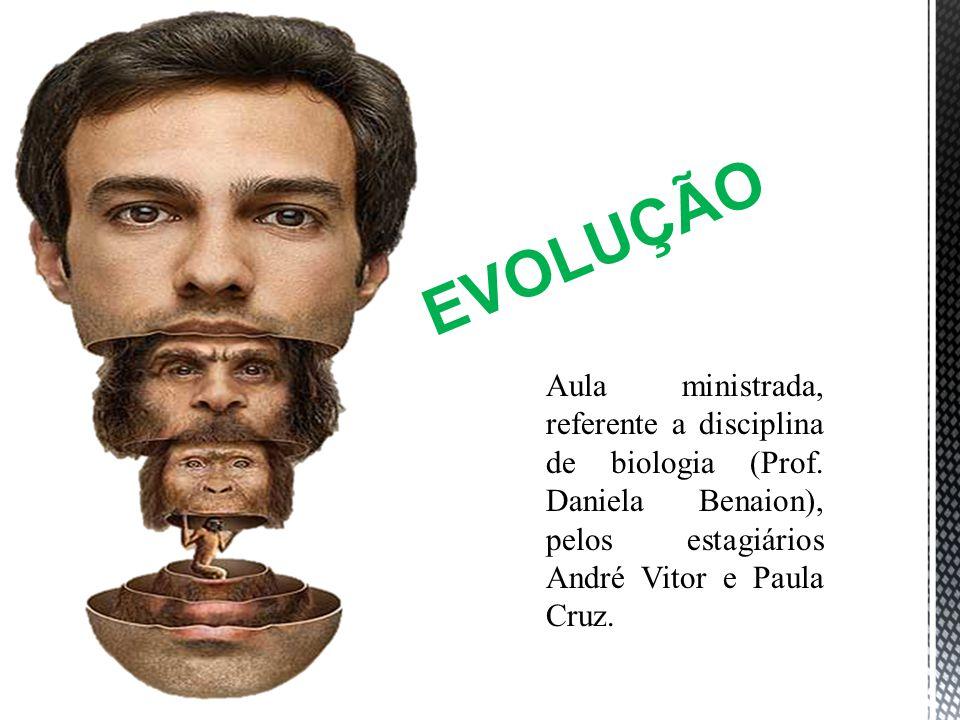 EVOLUÇÃO Aula ministrada, referente a disciplina de biologia (Prof.