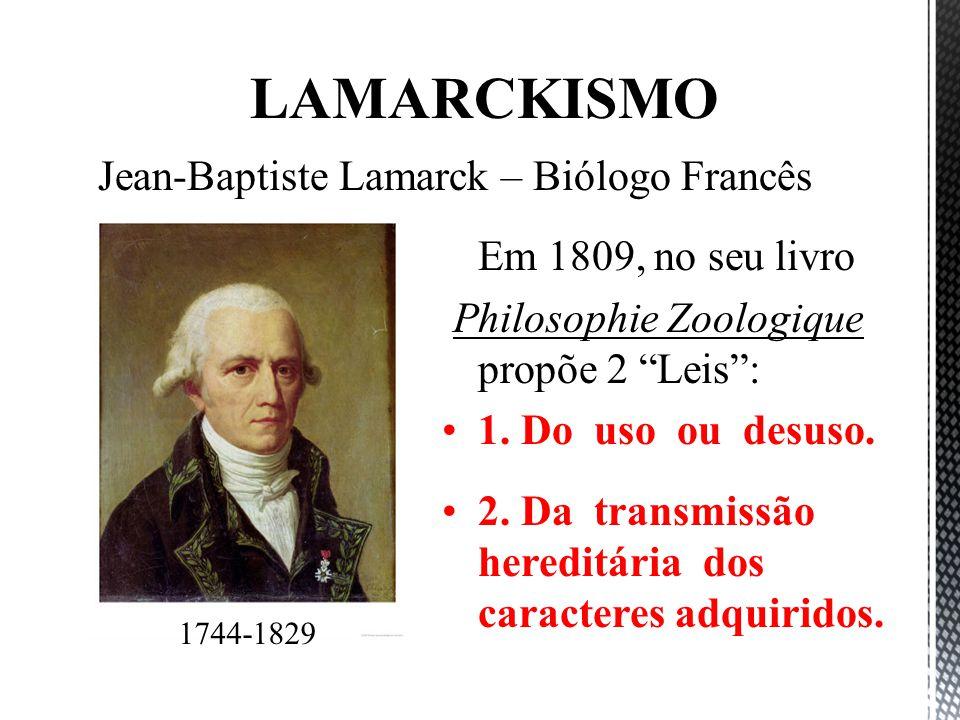 LAMARCKISMO Jean-Baptiste Lamarck – Biólogo Francês