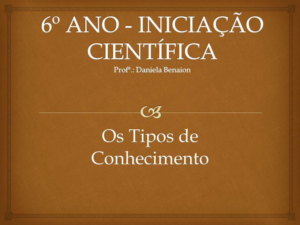 6º ANO - INICIAÇÃO CIENTÍFICA Profª.: Daniela Benaion