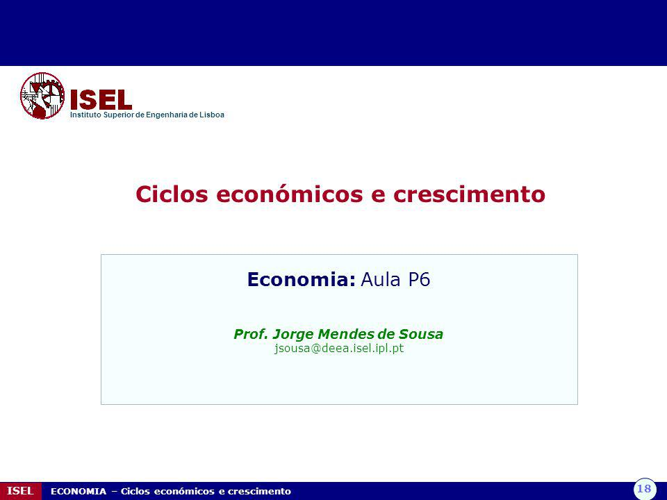 Ciclos económicos e crescimento Prof. Jorge Mendes de Sousa