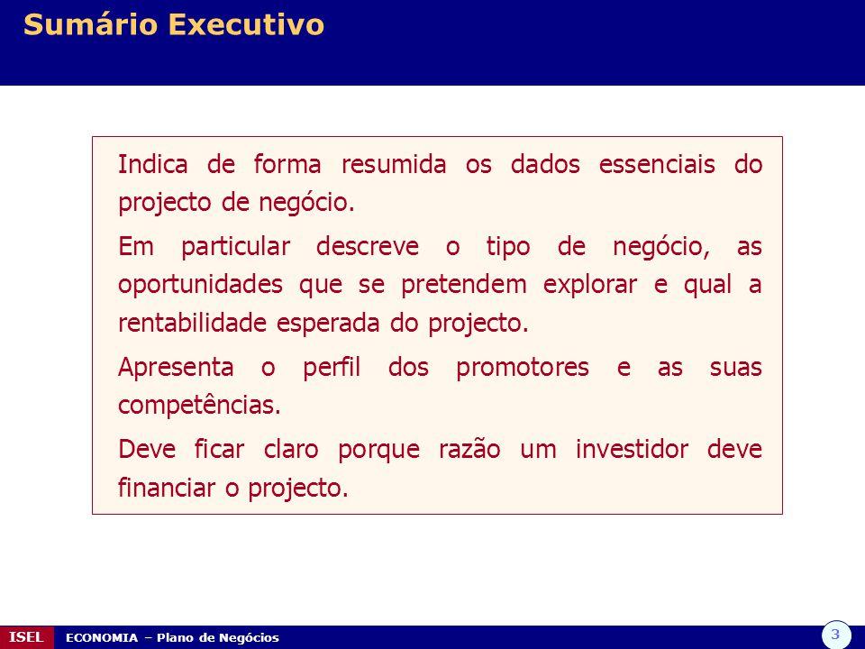 Sumário Executivo Indica de forma resumida os dados essenciais do projecto de negócio.