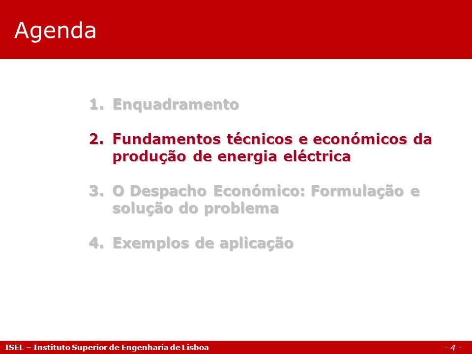 Agenda Enquadramento. Fundamentos técnicos e económicos da produção de energia eléctrica. O Despacho Económico: Formulação e solução do problema.