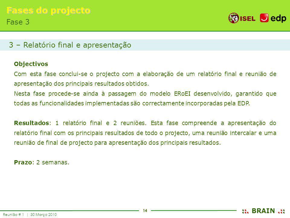 Fases do projecto Fase 3 3 – Relatório final e apresentação Objectivos