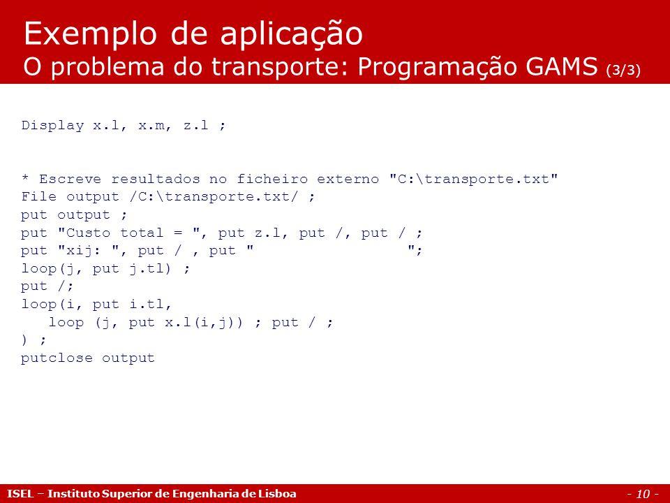 Exemplo de aplicação O problema do transporte: Programação GAMS (3/3)