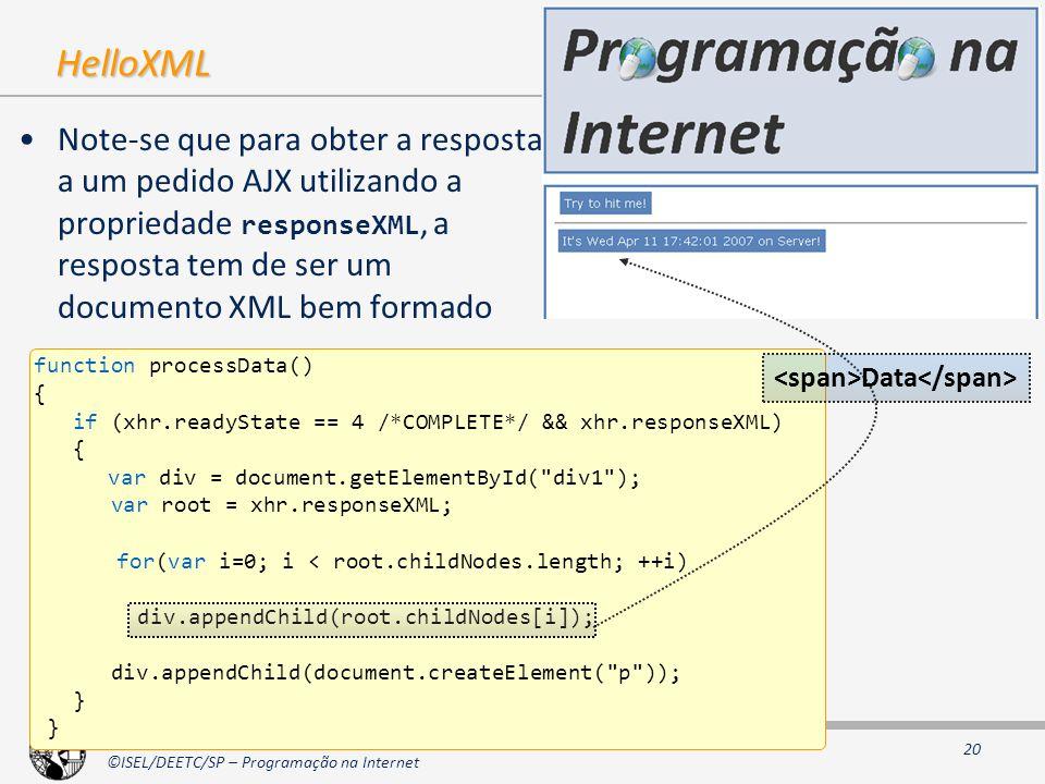 HelloXML Note-se que para obter a resposta a um pedido AJX utilizando a propriedade responseXML, a resposta tem de ser um documento XML bem formado.