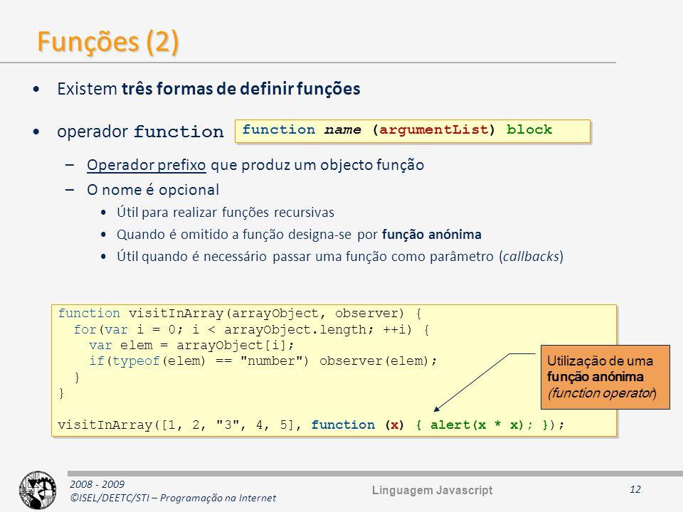 Funções (2) Existem três formas de definir funções operador function