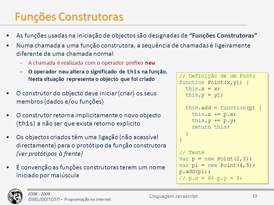 Funções Construtoras As funções usadas na iniciação de objectos são designadas de Funções Construtoras