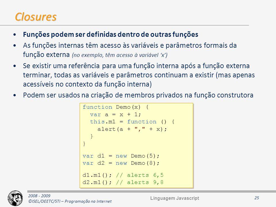 Closures Funções podem ser definidas dentro de outras funções