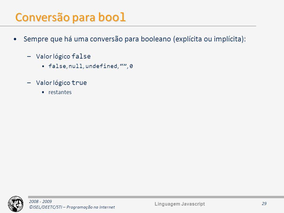 Conversão para bool Sempre que há uma conversão para booleano (explícita ou implícita): Valor lógico false.