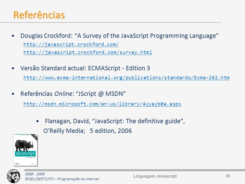 Referências Douglas Crockford: A Survey of the JavaScript Programming Language http://javascript.crockford.com/