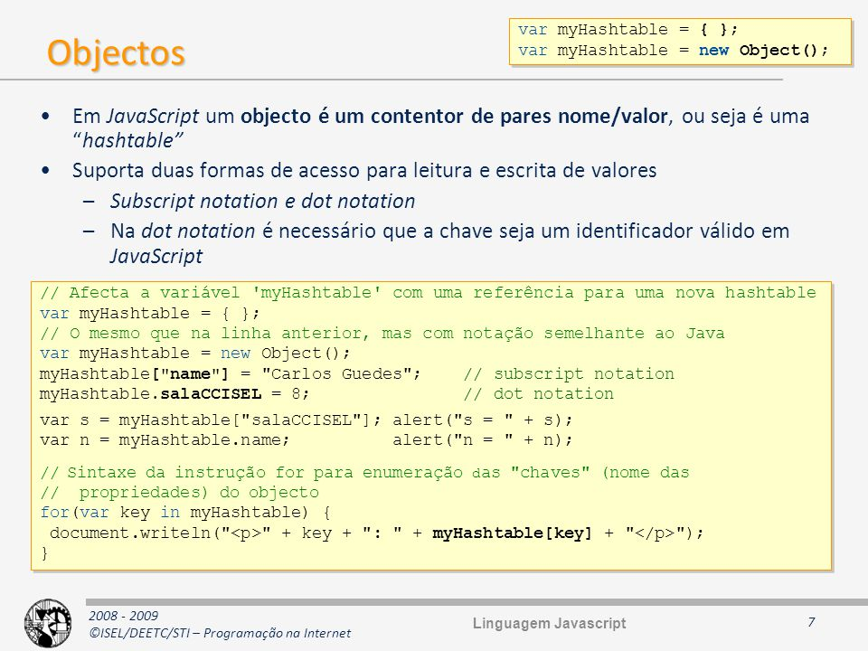 var myHashtable = { }; var myHashtable = new Object(); Objectos.