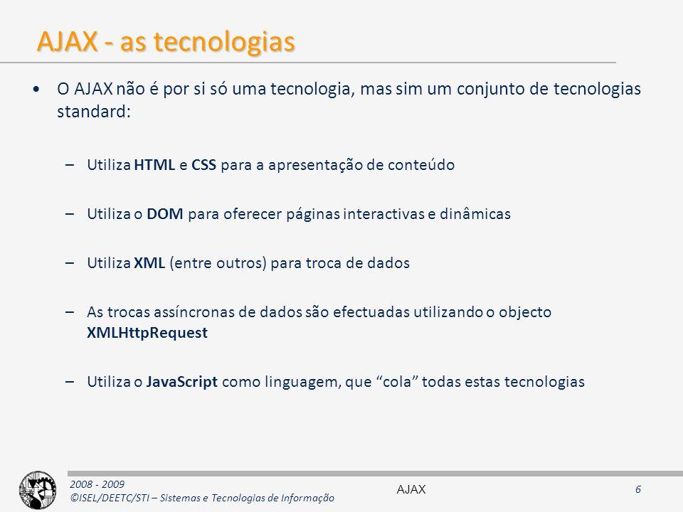 AJAX - as tecnologias O AJAX não é por si só uma tecnologia, mas sim um conjunto de tecnologias standard: