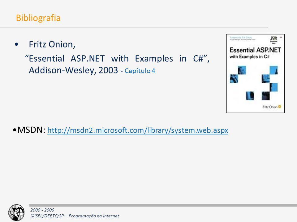 Bibliografia Fritz Onion, Essential ASP.NET with Examples in C# , Addison-Wesley, 2003 - Capítulo 4.