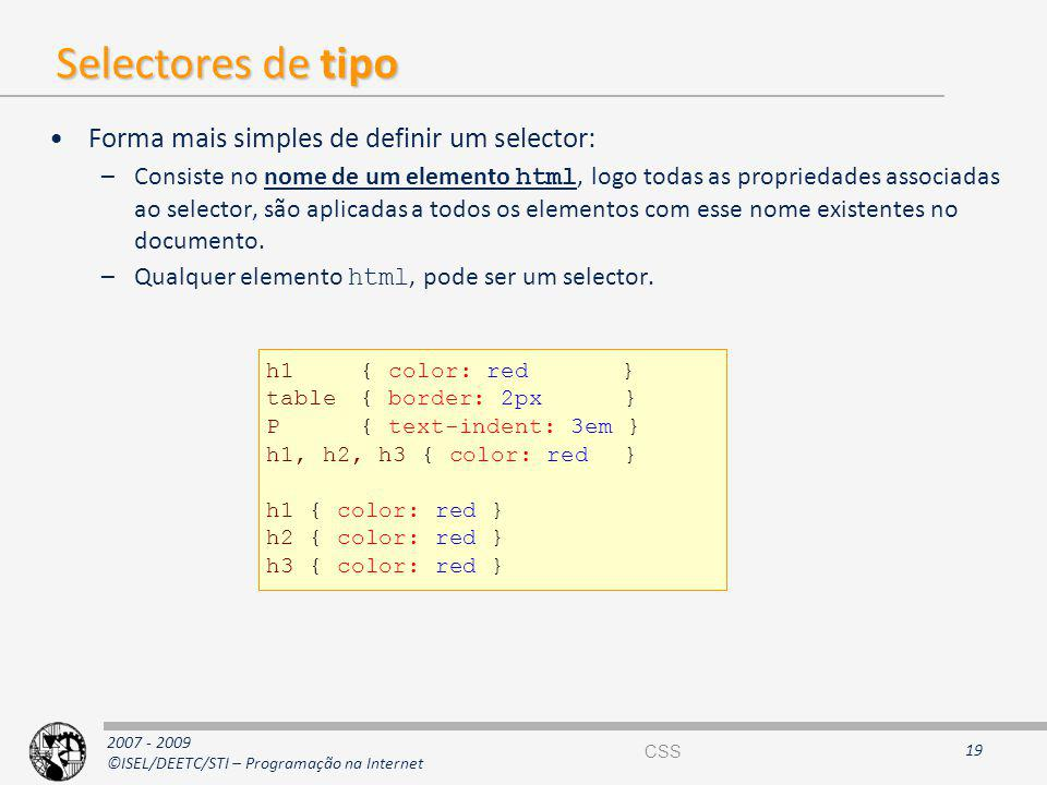 Selectores de tipo Forma mais simples de definir um selector: