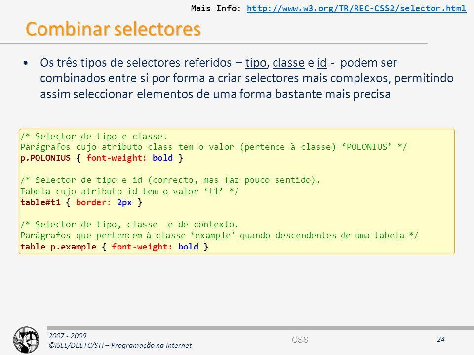Mais Info: http://www.w3.org/TR/REC-CSS2/selector.html