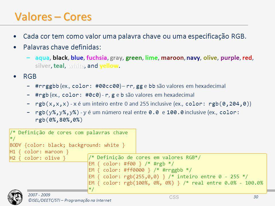 Valores – Cores Cada cor tem como valor uma palavra chave ou uma especificação RGB. Palavras chave definidas:
