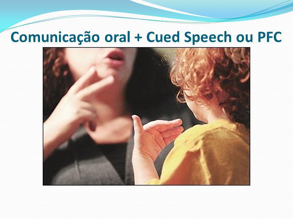 Comunicação oral + Cued Speech ou PFC