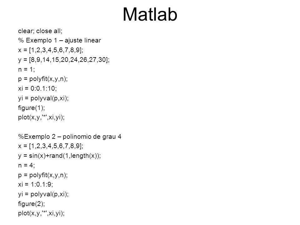Matlab clear; close all; % Exemplo 1 – ajuste linear