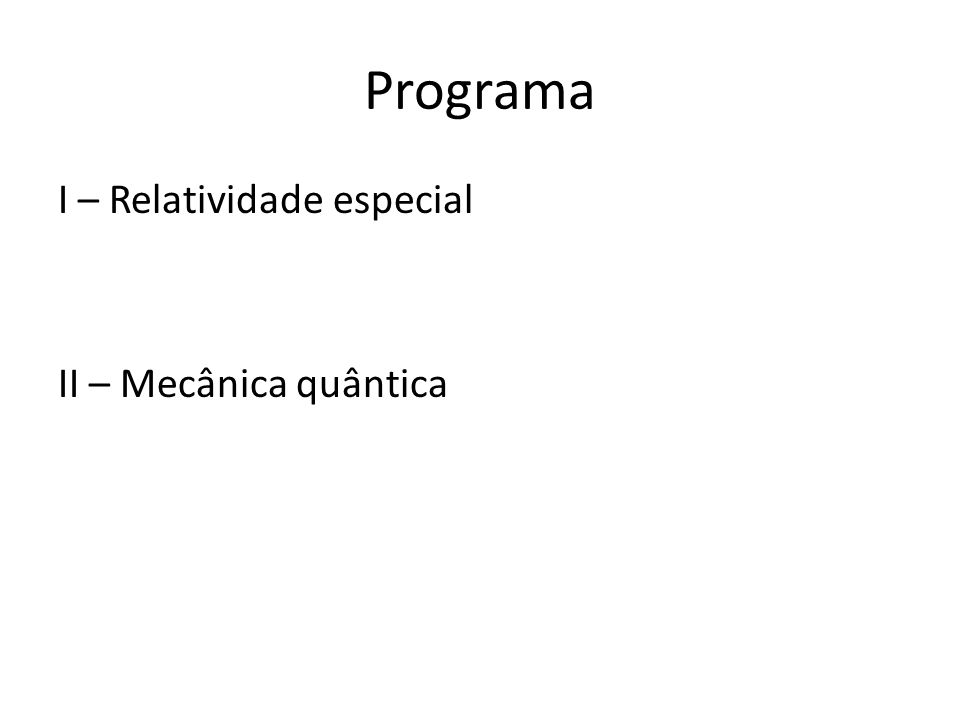 Programa I – Relatividade especial II – Mecânica quântica