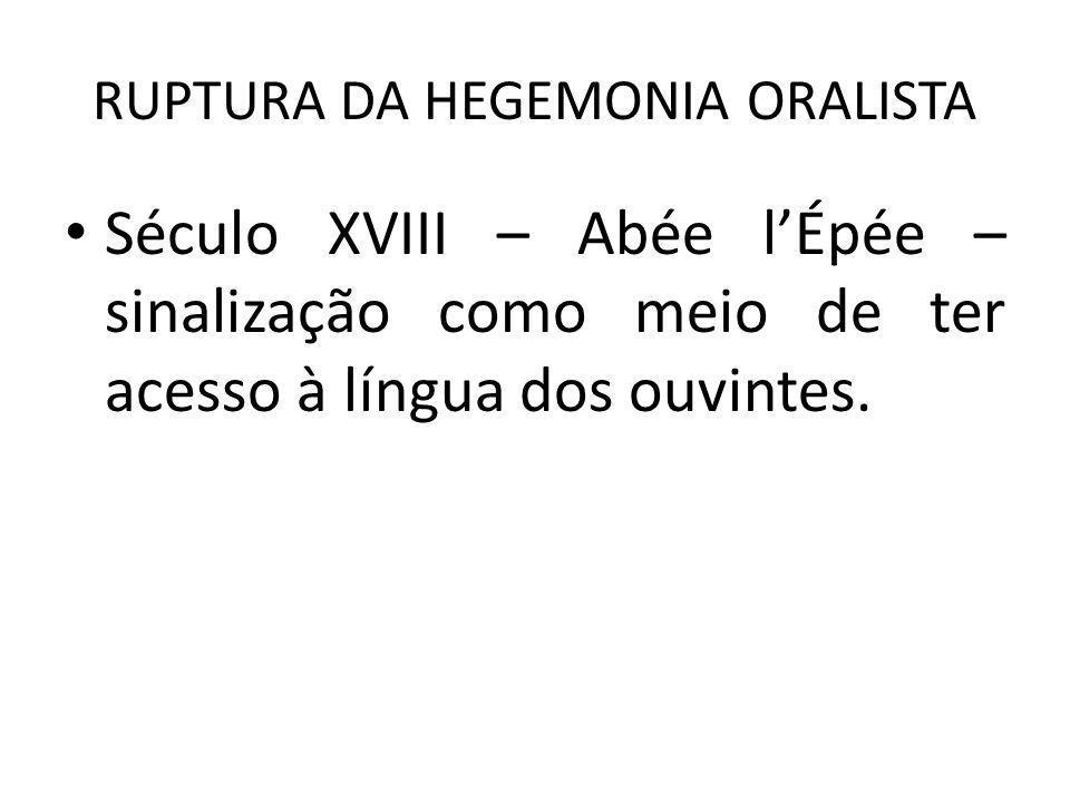RUPTURA DA HEGEMONIA ORALISTA