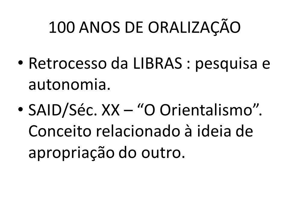 100 ANOS DE ORALIZAÇÃO Retrocesso da LIBRAS : pesquisa e autonomia.