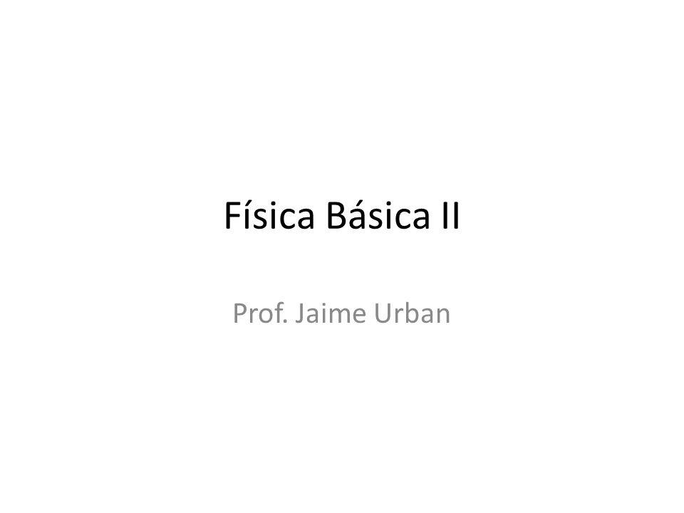 Física Básica II Prof. Jaime Urban