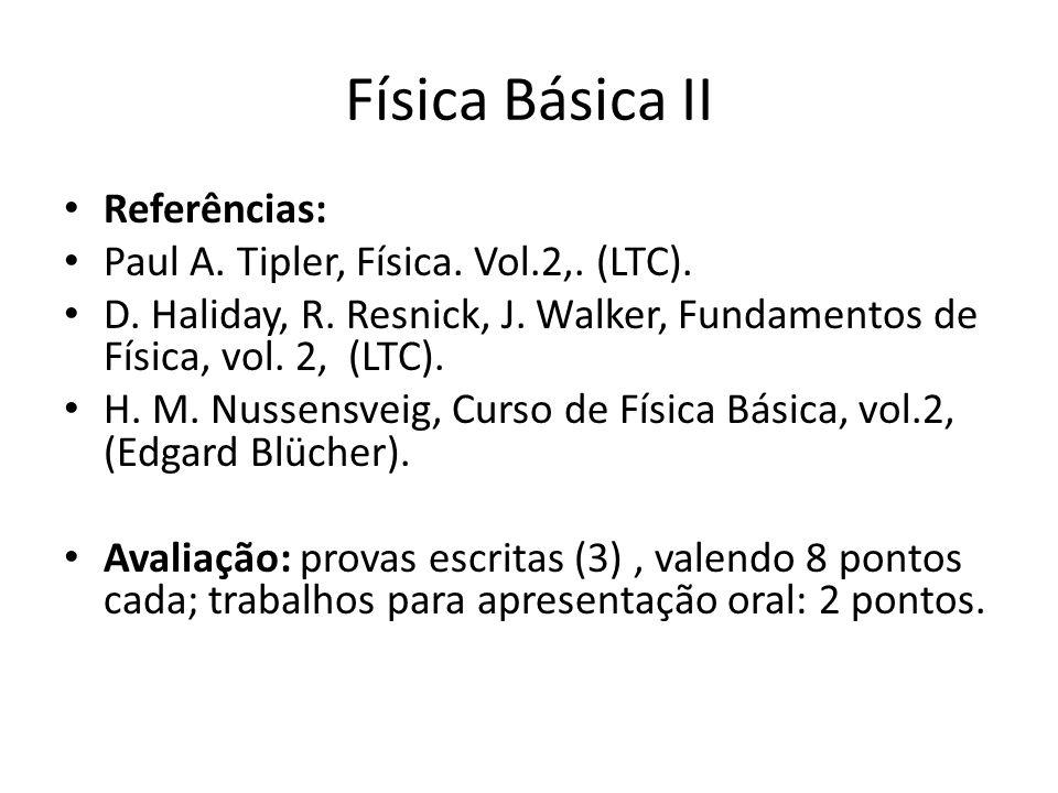 Física Básica II Referências: Paul A. Tipler, Física. Vol.2,. (LTC).