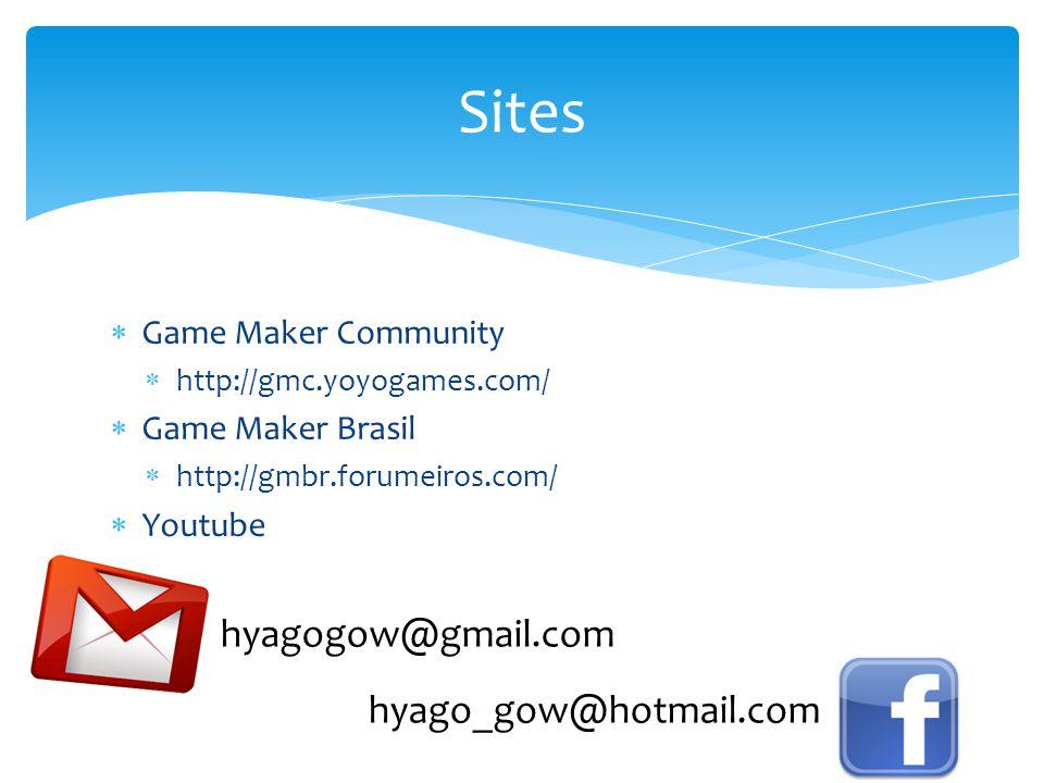 Sites hyagogow@gmail.com hyago_gow@hotmail.com Game Maker Community