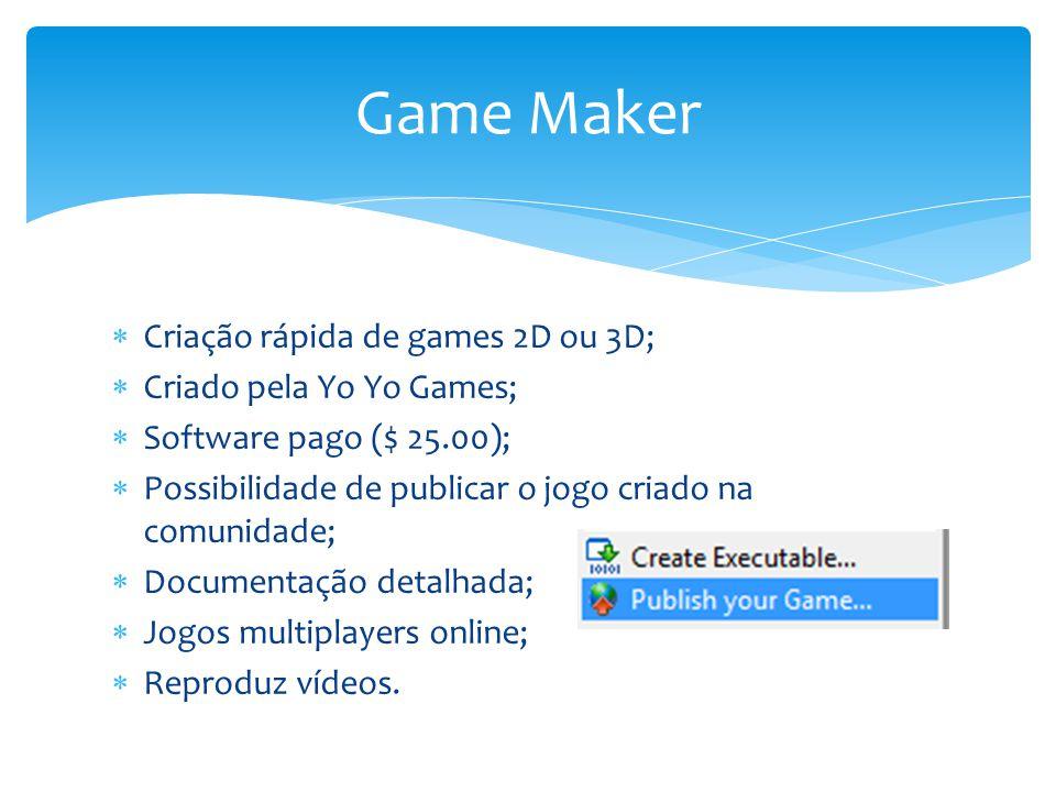 Game Maker Criação rápida de games 2D ou 3D; Criado pela Yo Yo Games;