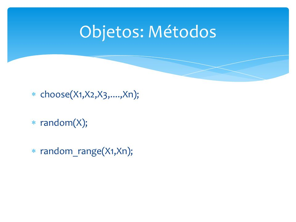 Objetos: Métodos choose(X1,X2,X3,....,Xn); random(X);
