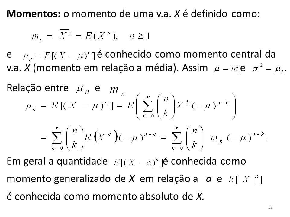 Momentos: o momento de uma v.a. X é definido como:
