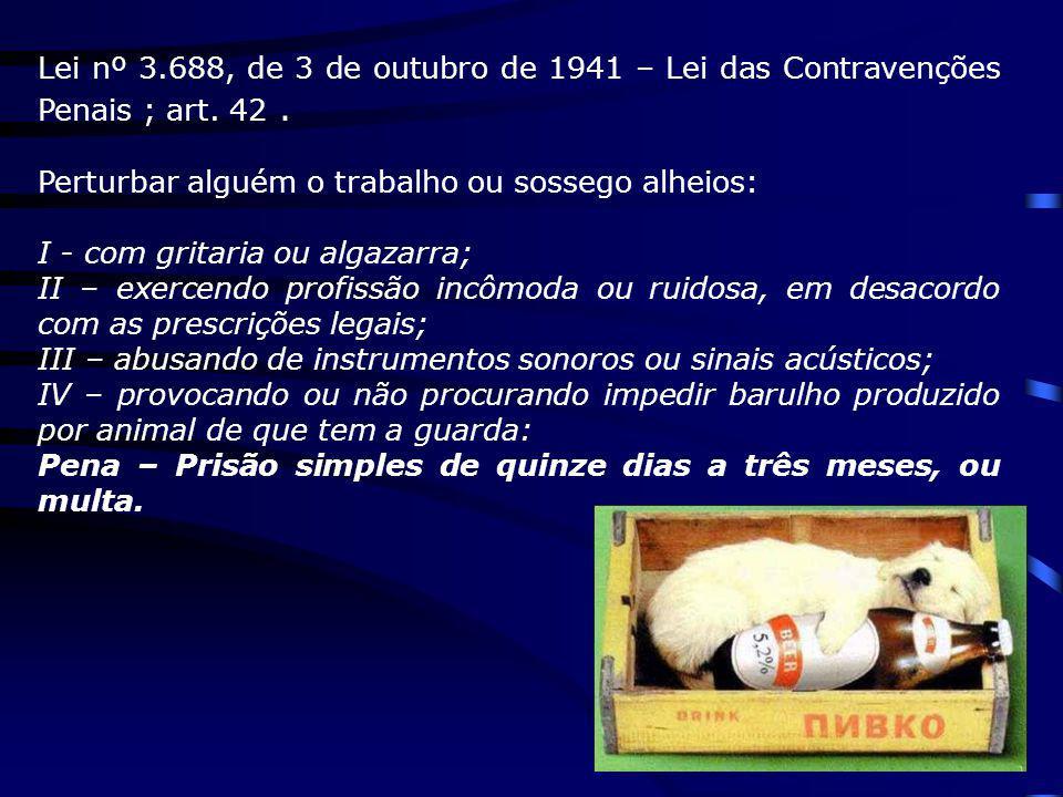 Lei nº 3.688, de 3 de outubro de 1941 – Lei das Contravenções Penais ; art. 42 .