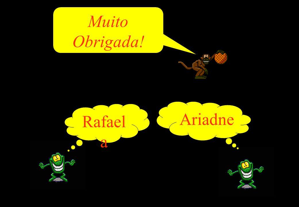 Muito Obrigada! Ariadne Rafaela