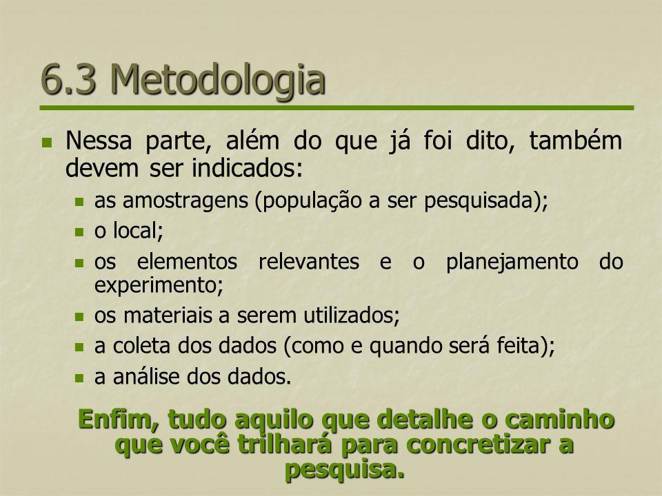 6.3 Metodologia Nessa parte, além do que já foi dito, também devem ser indicados: as amostragens (população a ser pesquisada);