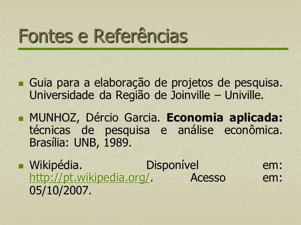 Fontes e Referências Guia para a elaboração de projetos de pesquisa. Universidade da Região de Joinville – Univille.